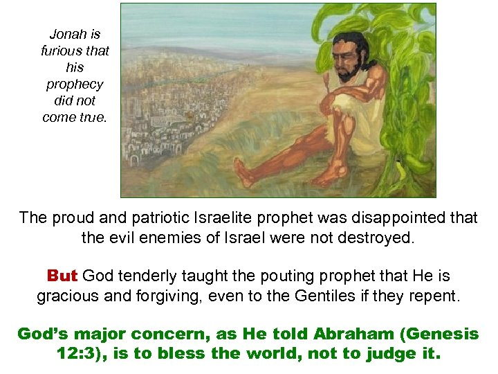 Jonah is furious that his prophecy did not come true. The proud and patriotic