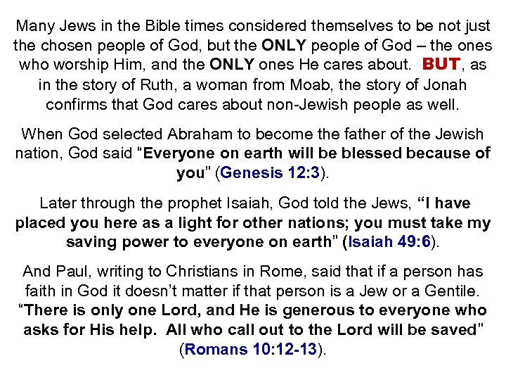 Many Jews in the Bible times considered themselves to be not just the chosen