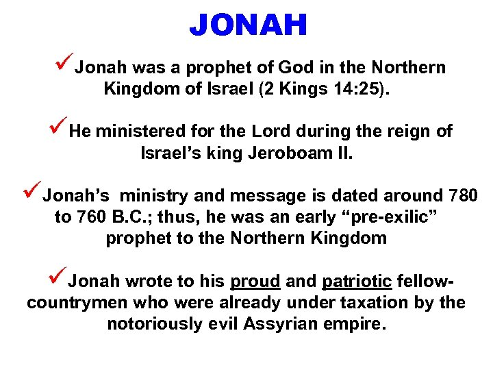 JONAH üJonah was a prophet of God in the Northern Kingdom of Israel (2
