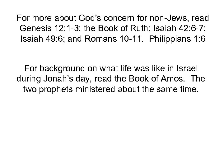 For more about God's concern for non-Jews, read Genesis 12: 1 -3; the Book
