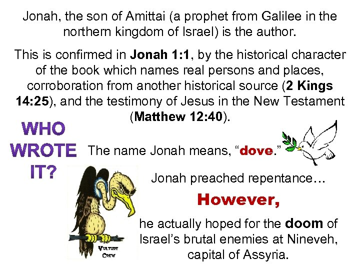 Jonah, the son of Amittai (a prophet from Galilee in the northern kingdom of