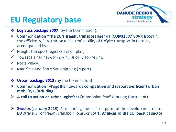 "EU Regulatory base v Logistics package 2007 (by the Commission): Ø Communication ""The EU's"