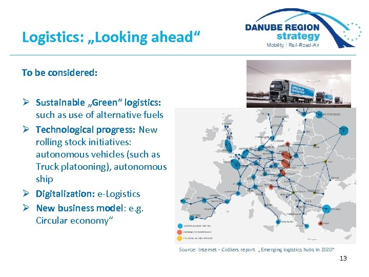 "Logistics: ""Looking ahead"" To be considered: Ø Sustainable ""Green"" logistics: such as use of"