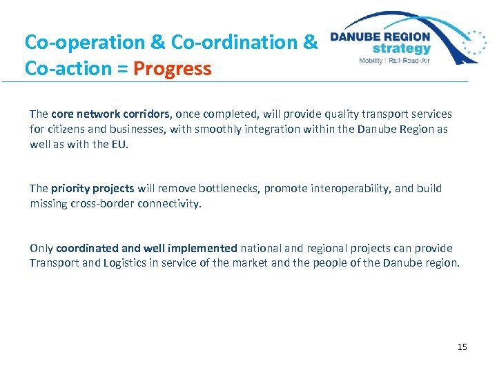 Co-operation & Co-ordination & Co-action = Progress The core network corridors, once completed, will