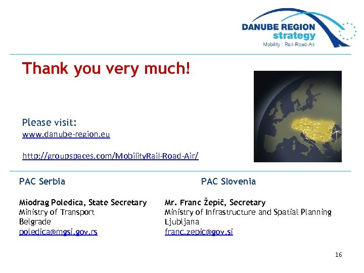 Thank you very much! Please visit: www. danube-region. eu http: //groupspaces. com/Mobility. Rail-Road-Air/ PAC