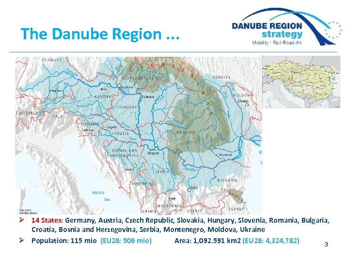 The Danube Region. . . Ø 14 States: Germany, Austria, Czech Republic, Slovakia, Hungary,
