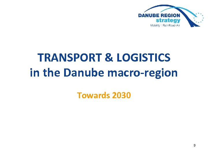 TRANSPORT & LOGISTICS in the Danube macro-region Towards 2030 9