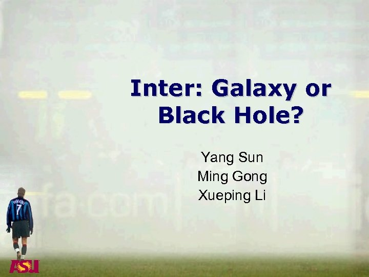 Inter: Galaxy or Black Hole? Yang Sun Ming Gong Xueping Li