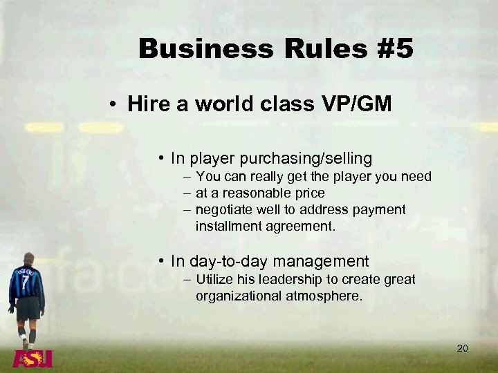 Business Rules #5 • Hire a world class VP/GM • In player purchasing/selling –