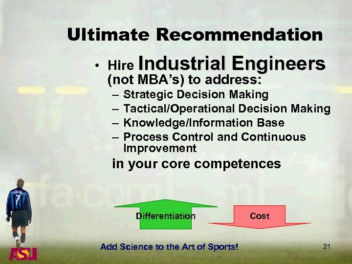Ultimate Recommendation • Hire Industrial Engineers (not MBA's) to address: – – Strategic Decision