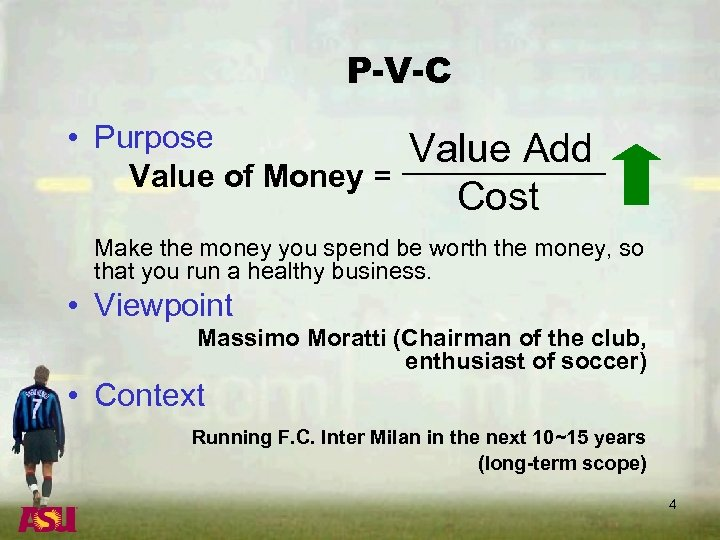 P-V-C • Purpose Value of Money = Value Add Cost Make the money you