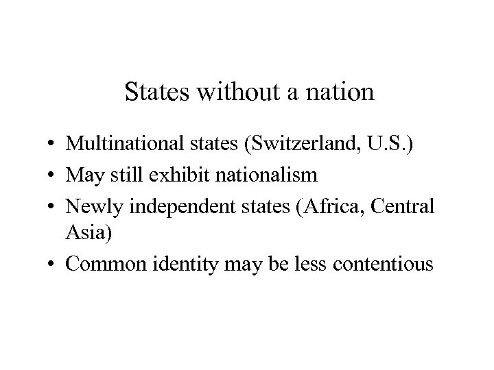 States without a nation • Multinational states (Switzerland, U. S. ) • May still