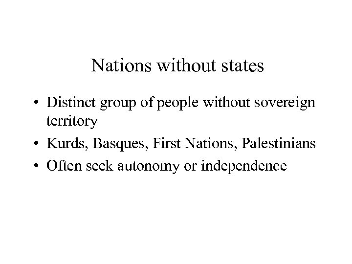 Nations without states • Distinct group of people without sovereign territory • Kurds, Basques,