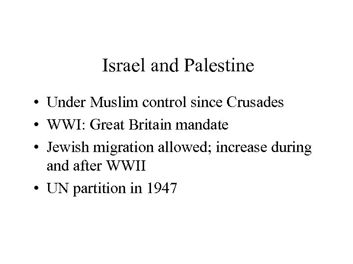 Israel and Palestine • Under Muslim control since Crusades • WWI: Great Britain mandate