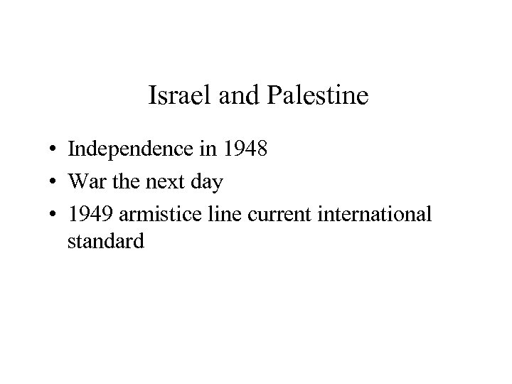 Israel and Palestine • Independence in 1948 • War the next day • 1949