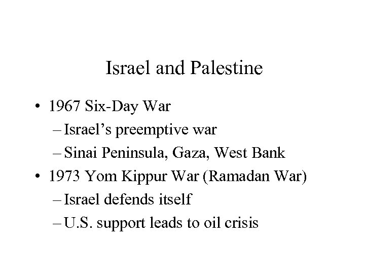 Israel and Palestine • 1967 Six-Day War – Israel's preemptive war – Sinai Peninsula,