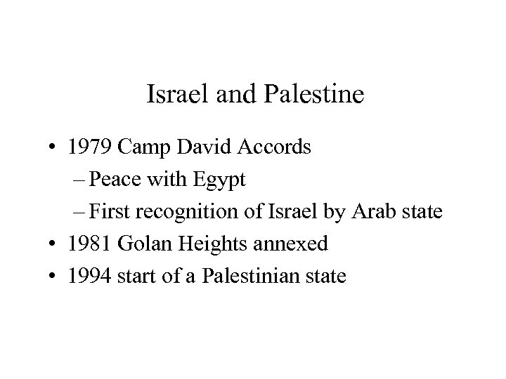 Israel and Palestine • 1979 Camp David Accords – Peace with Egypt – First