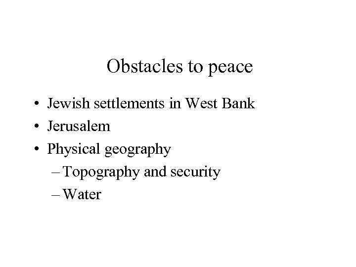 Obstacles to peace • Jewish settlements in West Bank • Jerusalem • Physical geography
