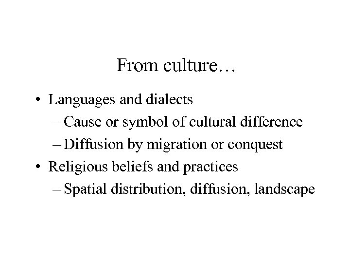 From culture… • Languages and dialects – Cause or symbol of cultural difference –