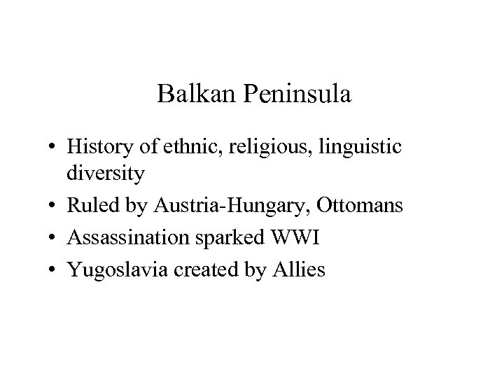 Balkan Peninsula • History of ethnic, religious, linguistic diversity • Ruled by Austria-Hungary, Ottomans