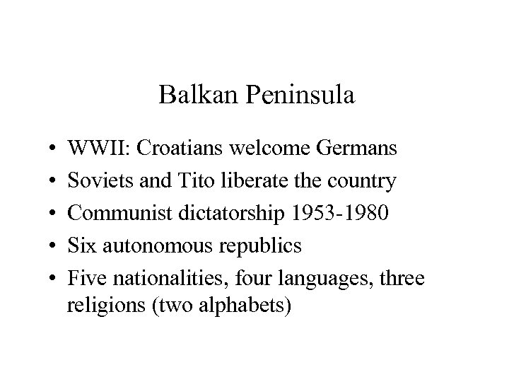 Balkan Peninsula • • • WWII: Croatians welcome Germans Soviets and Tito liberate the