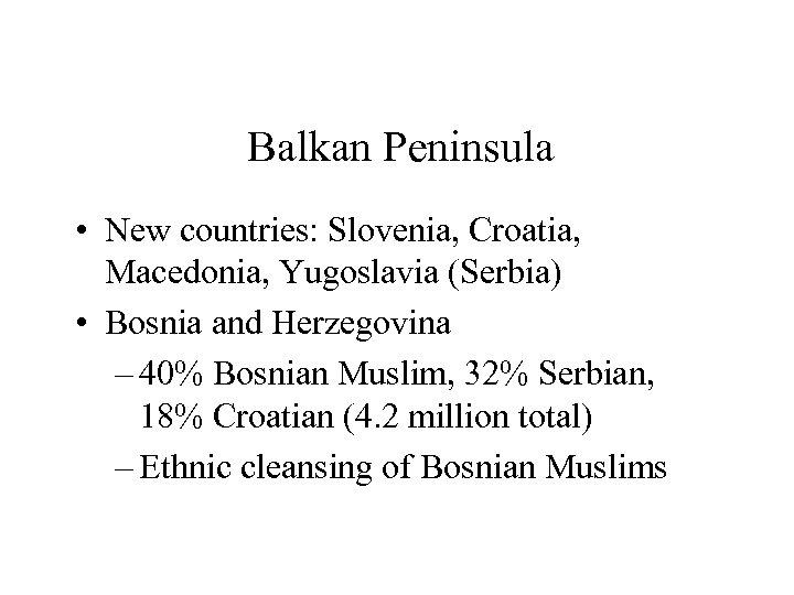 Balkan Peninsula • New countries: Slovenia, Croatia, Macedonia, Yugoslavia (Serbia) • Bosnia and Herzegovina