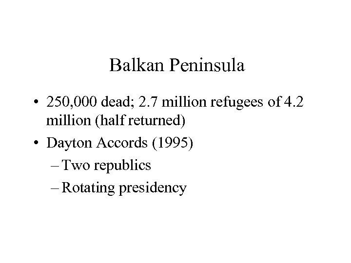 Balkan Peninsula • 250, 000 dead; 2. 7 million refugees of 4. 2 million