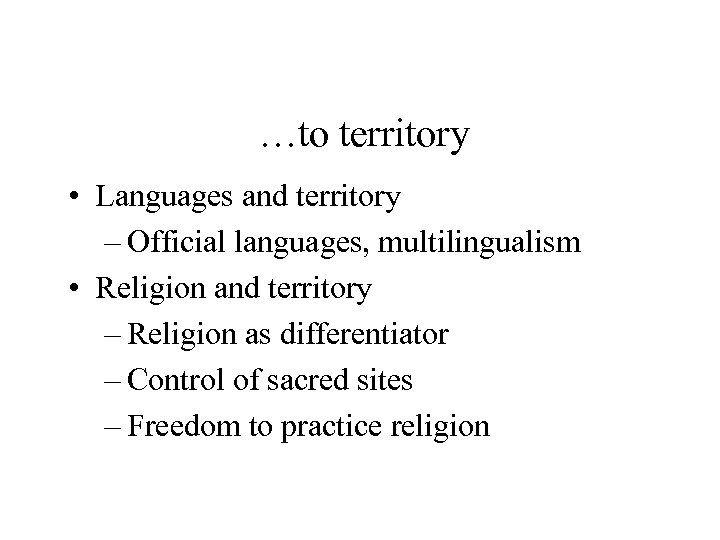 …to territory • Languages and territory – Official languages, multilingualism • Religion and territory