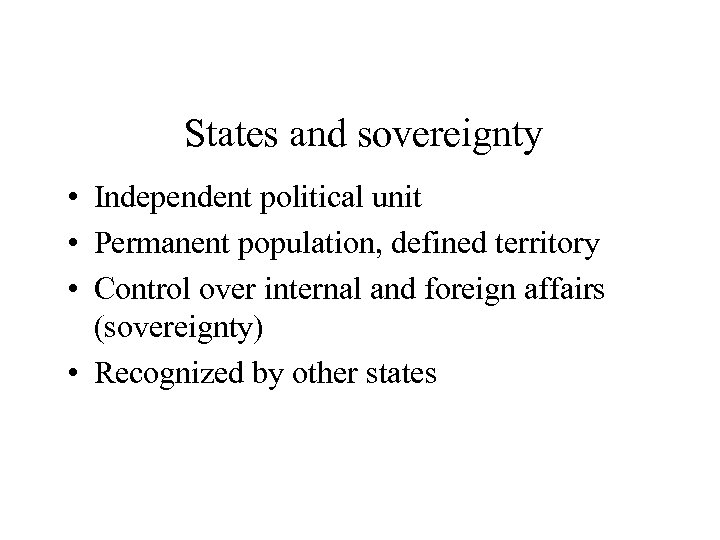 States and sovereignty • Independent political unit • Permanent population, defined territory • Control