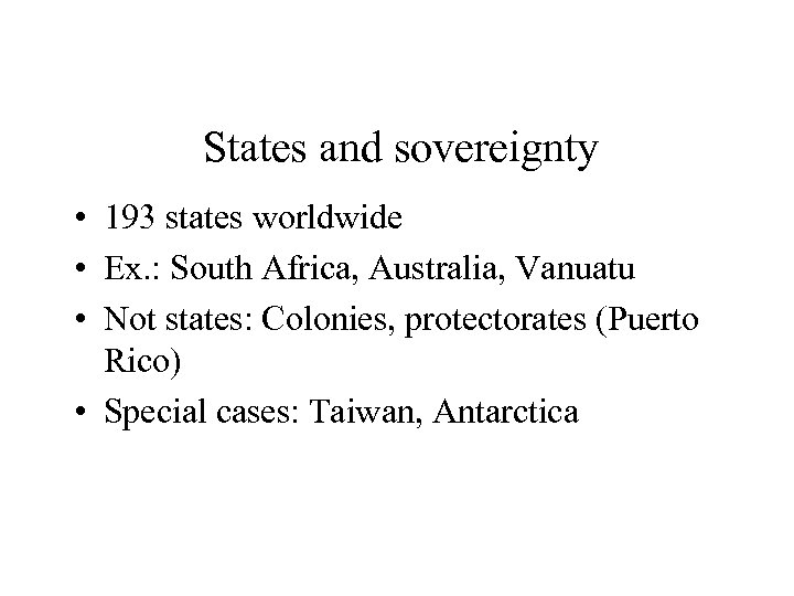 States and sovereignty • 193 states worldwide • Ex. : South Africa, Australia, Vanuatu