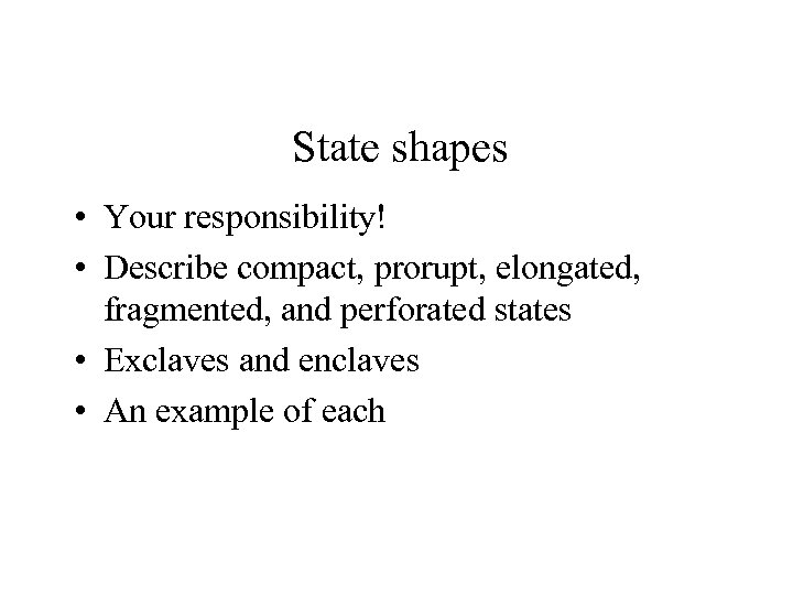 State shapes • Your responsibility! • Describe compact, prorupt, elongated, fragmented, and perforated states