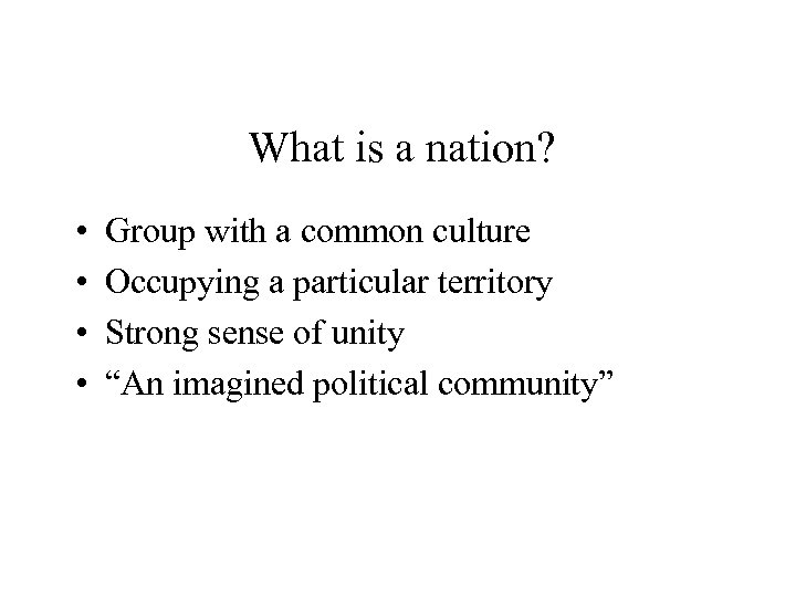 What is a nation? • • Group with a common culture Occupying a particular