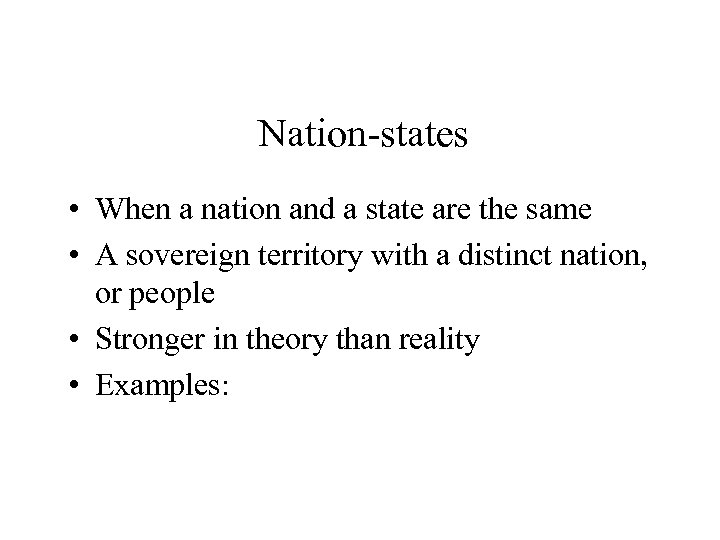 Nation-states • When a nation and a state are the same • A sovereign