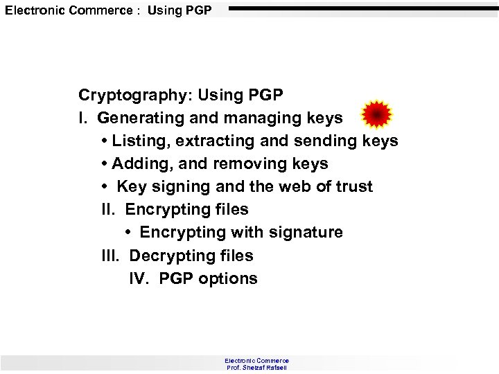 Electronic Commerce : Using PGP Cryptography: Using PGP I. Generating and managing keys •