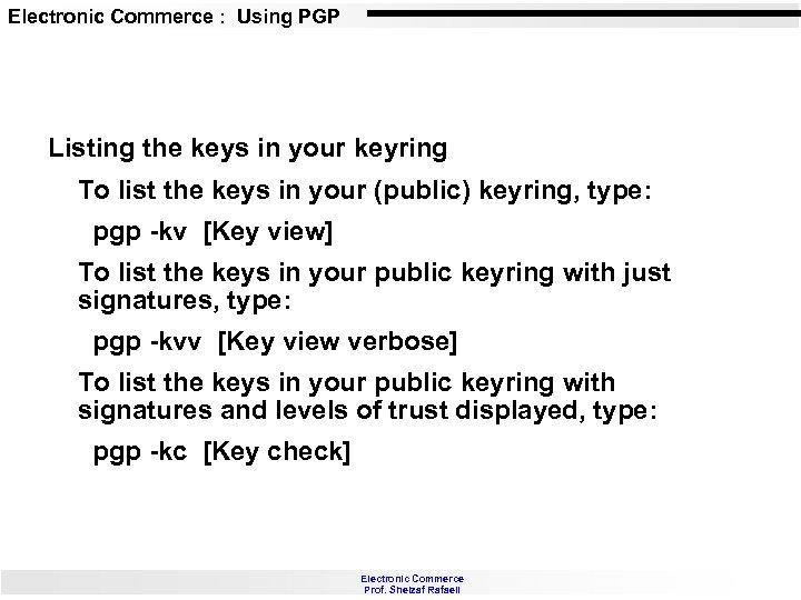 Electronic Commerce : Using PGP Listing the keys in your keyring To list the