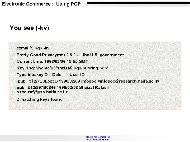 Electronic Commerce : Using PGP You see (-kv) ezmail% pgp -kv Pretty Good Privacy(tm)