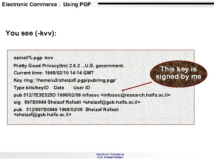Electronic Commerce : Using PGP You see (-kvv): ezmail% pgp -kvv Pretty Good Privacy(tm)