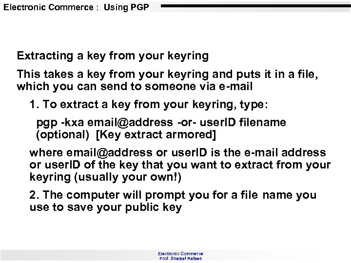 Electronic Commerce : Using PGP Extracting a key from your keyring This takes a