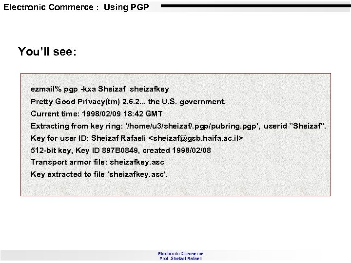 Electronic Commerce : Using PGP You'll see: ezmail% pgp -kxa Sheizaf sheizafkey Pretty Good