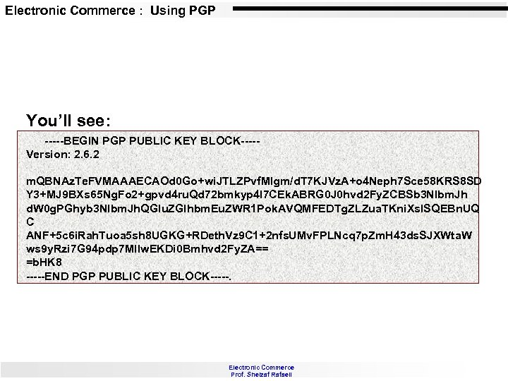 Electronic Commerce : Using PGP You'll see: -----BEGIN PGP PUBLIC KEY BLOCK----Version: 2. 6.