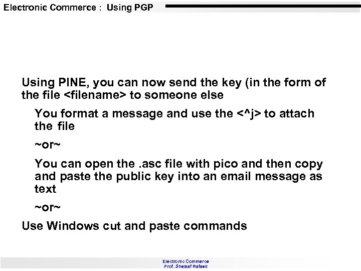 Electronic Commerce : Using PGP Using PINE, you can now send the key (in