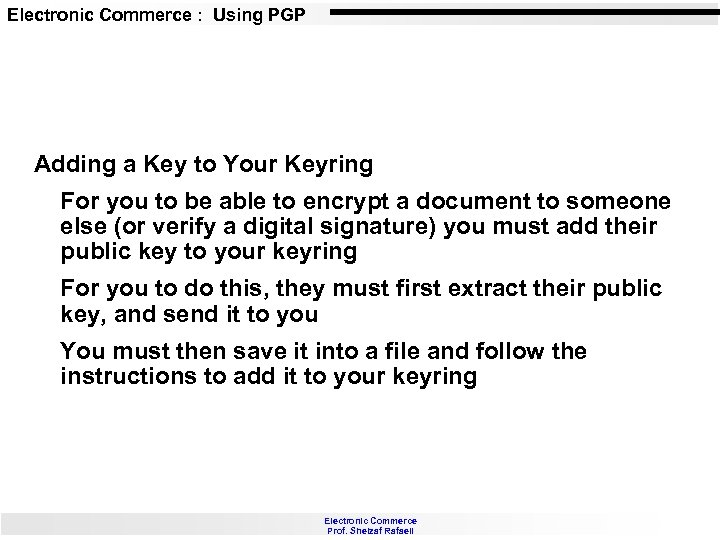 Electronic Commerce : Using PGP Adding a Key to Your Keyring For you to