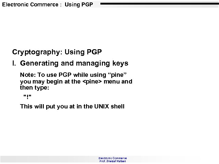 Electronic Commerce : Using PGP Cryptography: Using PGP I. Generating and managing keys Note: