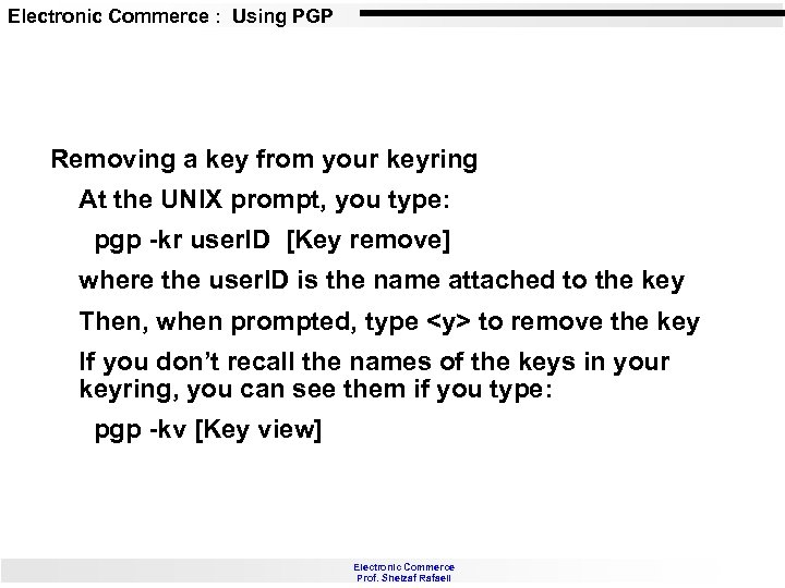Electronic Commerce : Using PGP Removing a key from your keyring At the UNIX