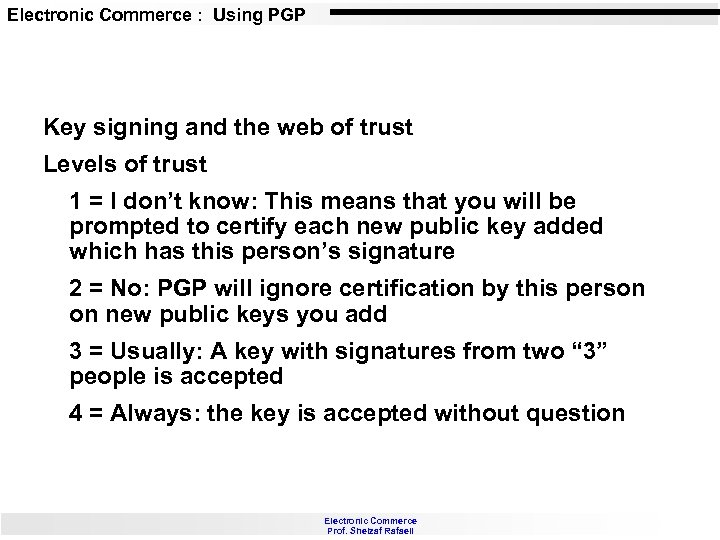Electronic Commerce : Using PGP Key signing and the web of trust Levels of