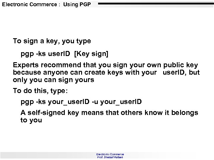 Electronic Commerce : Using PGP To sign a key, you type pgp -ks user.