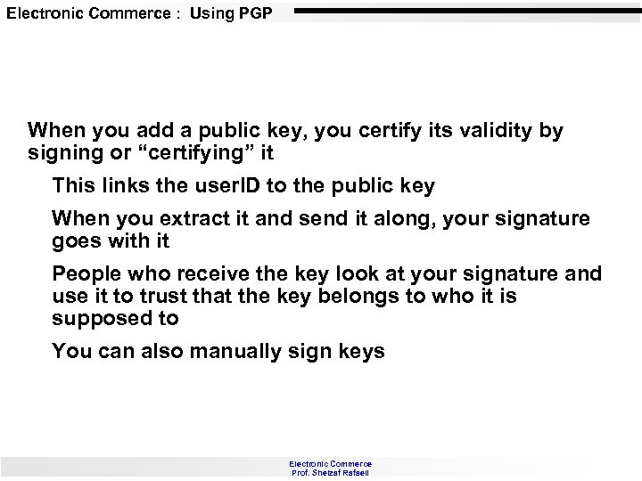 Electronic Commerce : Using PGP When you add a public key, you certify its