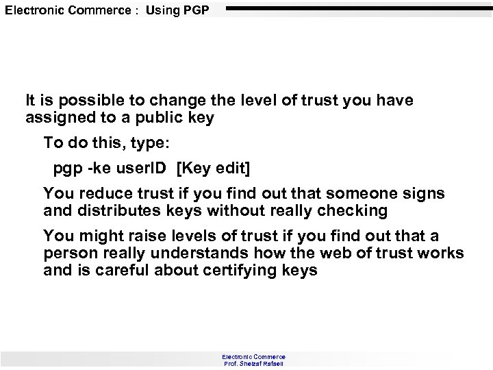 Electronic Commerce : Using PGP It is possible to change the level of trust
