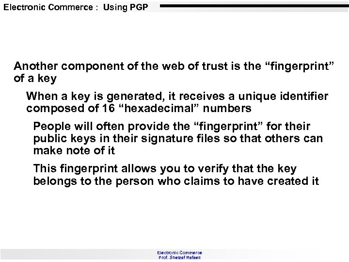 Electronic Commerce : Using PGP Another component of the web of trust is the