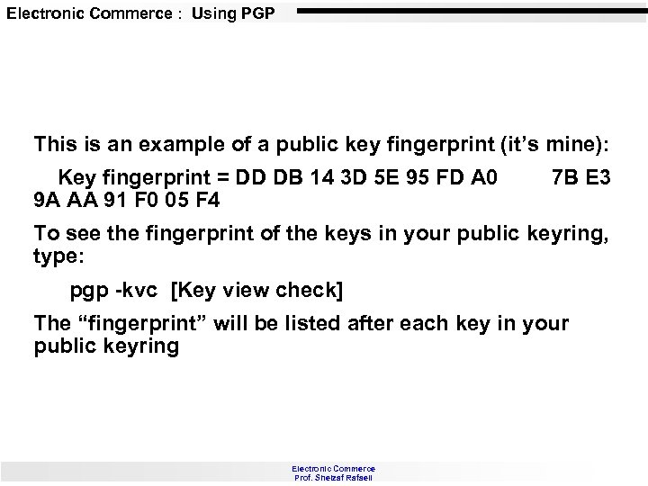 Electronic Commerce : Using PGP This is an example of a public key fingerprint